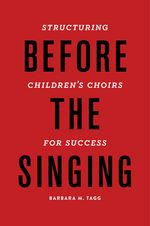 Picture of Before the Singing: Structuring Children's Choirs for Success